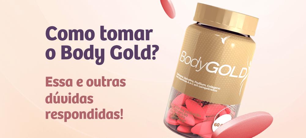 Como tomar o Body Gold e outras dúvidas respondidas